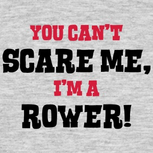 rower cant scare me - Men's T-Shirt