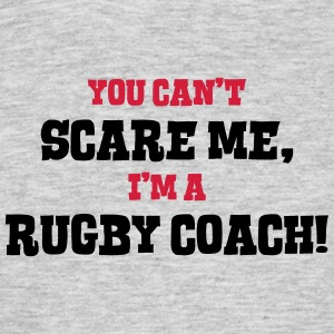 rugby coach cant scare me - Men's T-Shirt