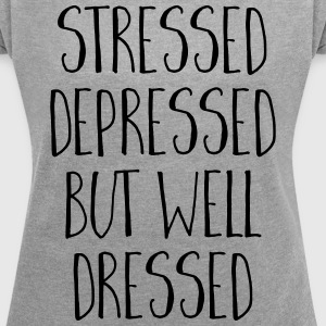 Well Dressed Funny Quoe T-Shirts - Women's T-shirt with rolled up sleeves