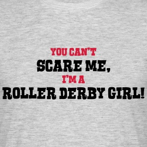 roller derby girl cant scare me - Men's T-Shirt