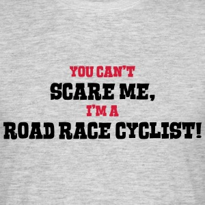 road race cyclist cant scare me - Men's T-Shirt