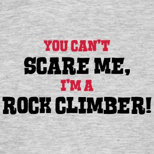 rock climber cant scare me - Men's T-Shirt