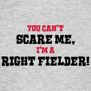 right fielder cant scare me - Men's T-Shirt