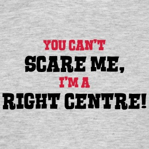 right centre cant scare me - Men's T-Shirt