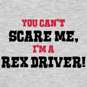 rex driver cant scare me - Men's T-Shirt