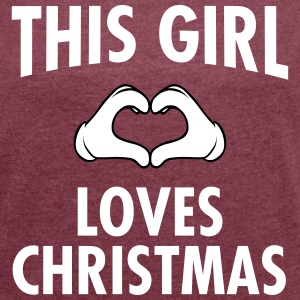 This Girl Loves Christmas T-Shirts - Frauen T-Shirt mit gerollten Ärmeln