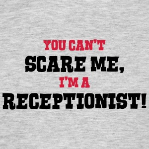 receptionist cant scare me - Men's T-Shirt