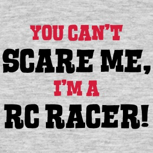 rc racer cant scare me - Men's T-Shirt