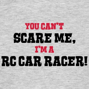 rc car racer cant scare me - Men's T-Shirt