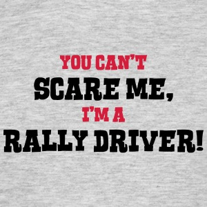 rally driver cant scare me - Men's T-Shirt