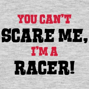 racer cant scare me - Men's T-Shirt