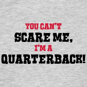 quarterback cant scare me - Men's T-Shirt