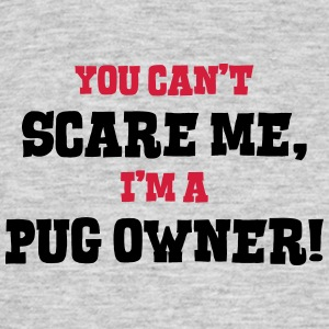 pug owner cant scare me - Men's T-Shirt