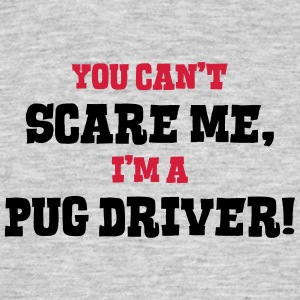 pug driver cant scare me - Men's T-Shirt