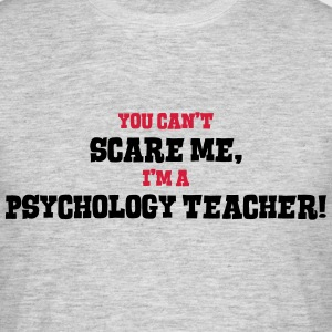 psychology teacher cant scare me - Men's T-Shirt