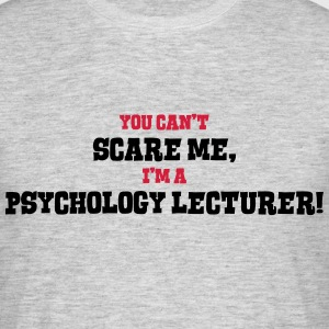 psychology lecturer cant scare me - Men's T-Shirt