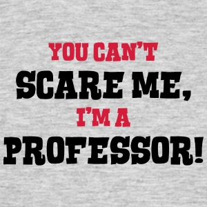 professor cant scare me - Men's T-Shirt