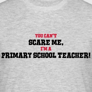 primary school teacher cant scare me - Men's T-Shirt