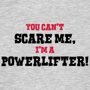 powerlifter cant scare me - Men's T-Shirt