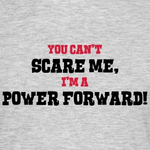 power forward cant scare me - Men's T-Shirt