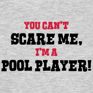 pool player cant scare me - Men's T-Shirt