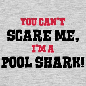 pool shark cant scare me - Men's T-Shirt