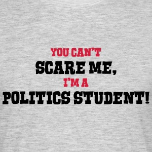 politics student cant scare me - Men's T-Shirt