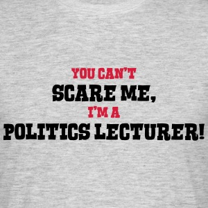 politics lecturer cant scare me - Men's T-Shirt