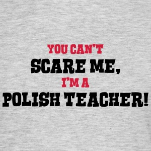 polish teacher cant scare me - Men's T-Shirt