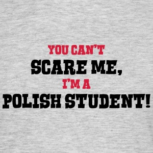polish student cant scare me - Men's T-Shirt