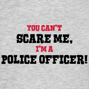 police officer cant scare me - Men's T-Shirt