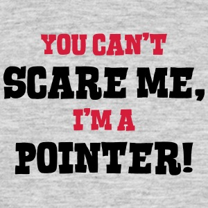 pointer cant scare me - Men's T-Shirt