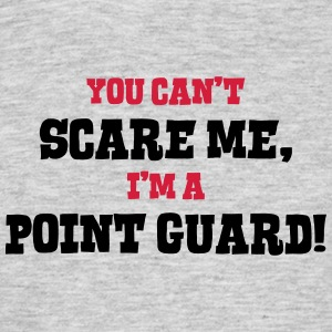 point guard cant scare me - Men's T-Shirt