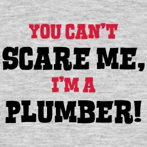plumber cant scare me - Men's T-Shirt