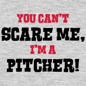 pitcher cant scare me - Men's T-Shirt