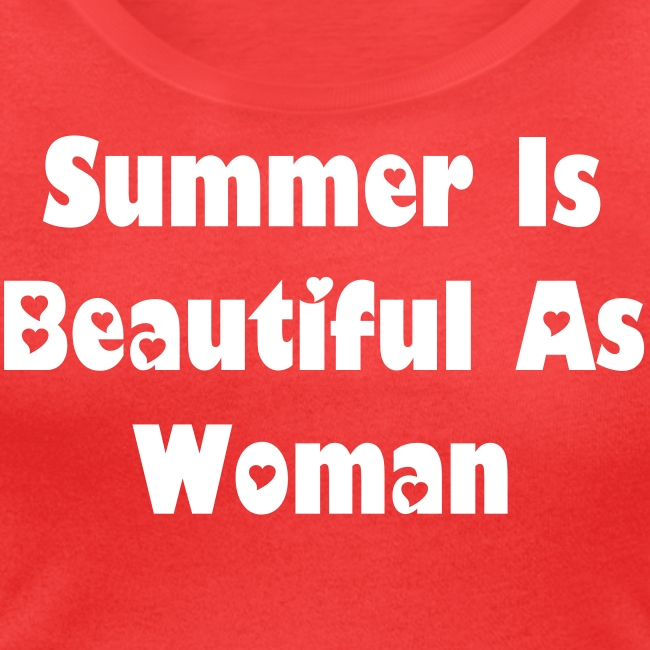 Summer Is Beautiful As Woman- Naisten U-kaula-aukkoinen t-paita