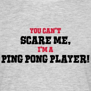 ping pong player cant scare me - Men's T-Shirt