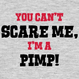 pimp cant scare me - Men's T-Shirt