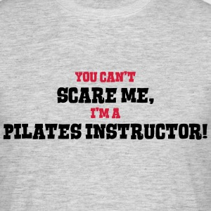 pilates instructor cant scare me - Men's T-Shirt