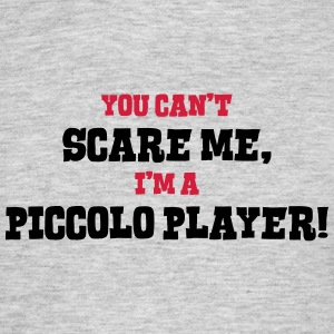 piccolo player cant scare me - Men's T-Shirt
