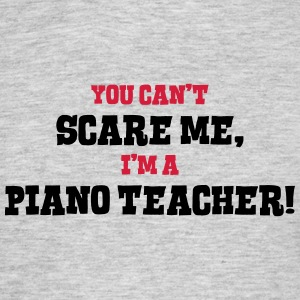piano teacher cant scare me - Men's T-Shirt