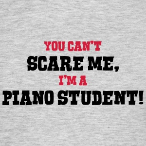 piano student cant scare me - Men's T-Shirt