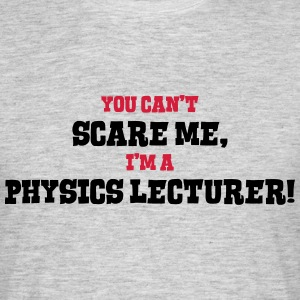 physics lecturer cant scare me - Men's T-Shirt