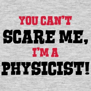 physicist cant scare me - Men's T-Shirt