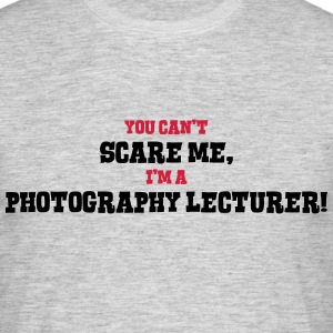 photography lecturer cant scare me - Men's T-Shirt
