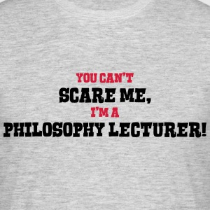 philosophy lecturer cant scare me - Men's T-Shirt