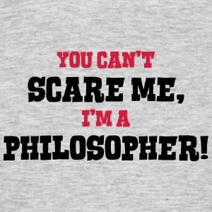 philosopher cant scare me - Men's T-Shirt