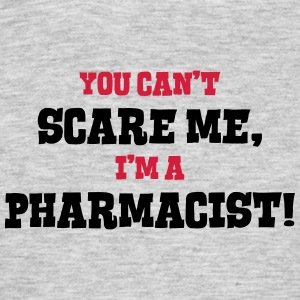pharmacist cant scare me - Men's T-Shirt