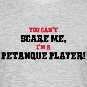 petanque player cant scare me - Men's T-Shirt