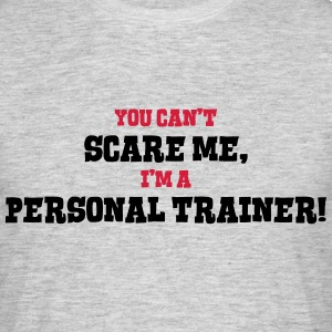 personal trainer cant scare me - Men's T-Shirt